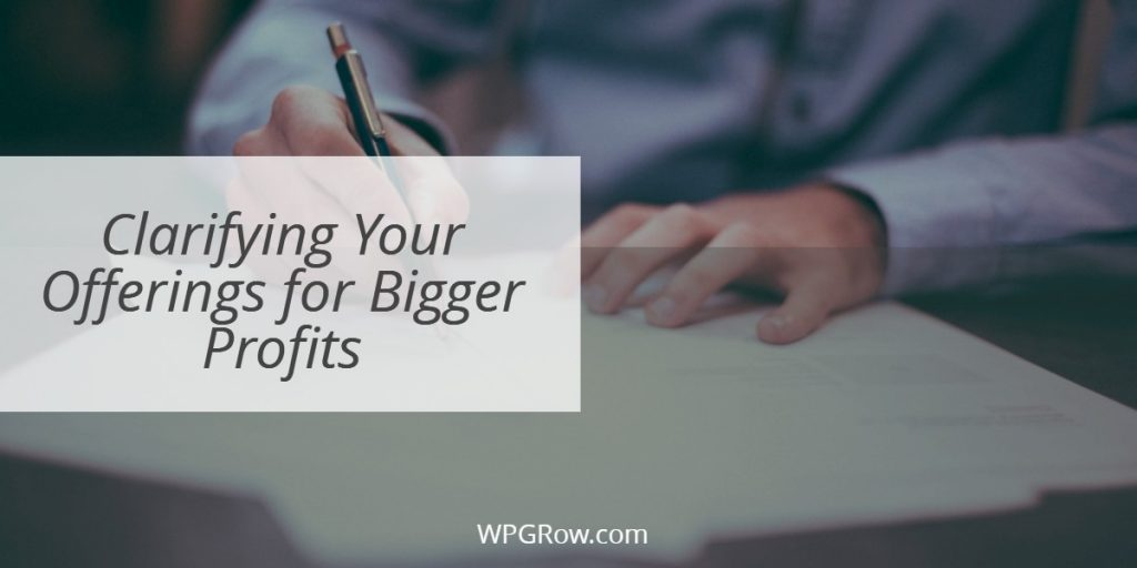 Clarifying Your Offerings for Bigger Profits -