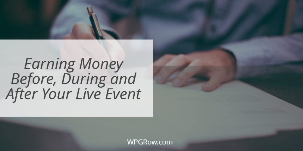 Earning Money Before During and After Your Live Event -