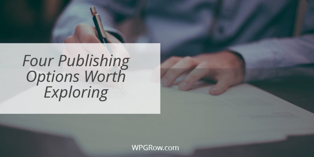 Four Publishing Options Worth Exploring -