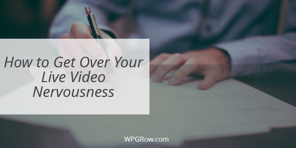 How to Get Over Your Live Video Nervousness -