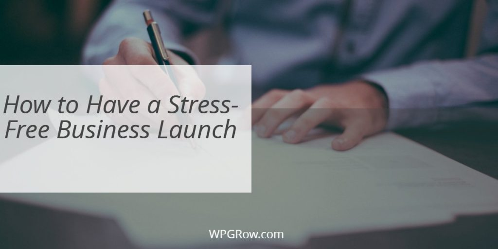 How to Have a Stress Free Business Launch -