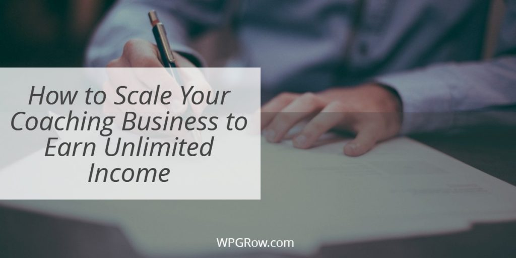 How to Scale Your Coaching Business to Earn Unlimited Income -