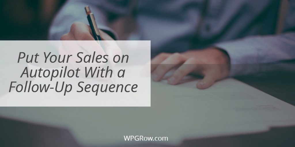 Put Your Sales on Autopilot With a Follow-Up Sequence