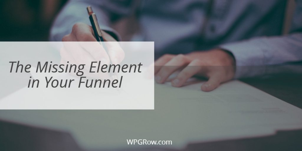 The Missing Element in Your Funnel -