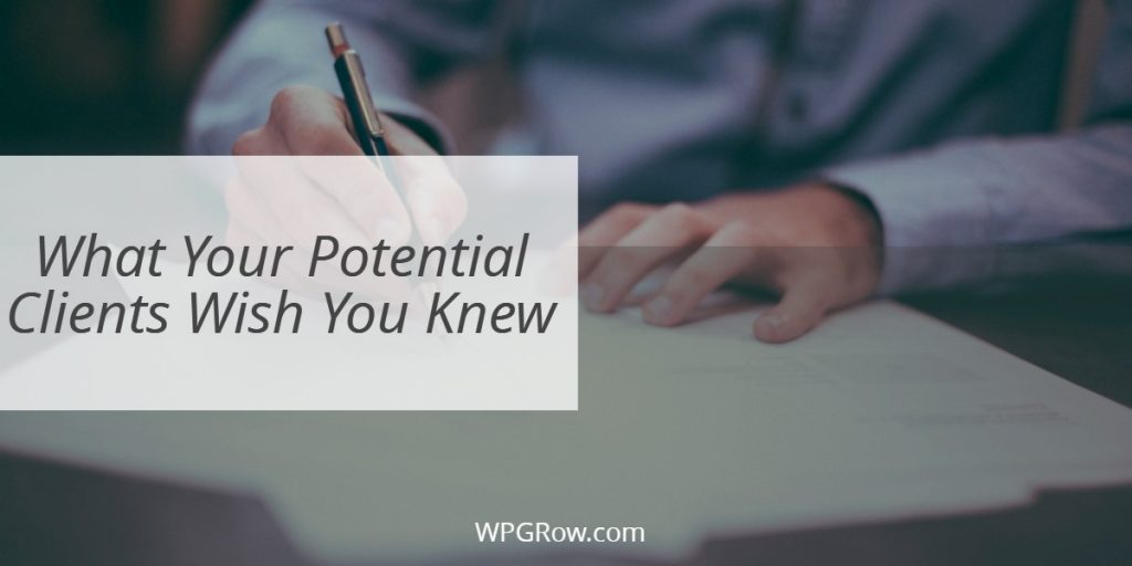 What Your Potential Clients Wish You Knew -