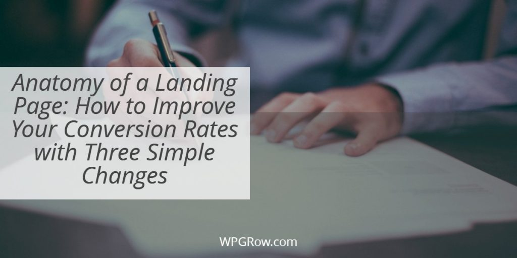 Anatomy of a Landing Page How to Improve Your Conversion Rates with Three Simple Changes -
