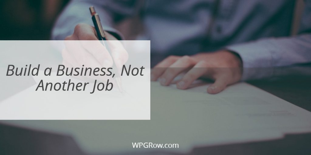 Build a Business Not Another Job -