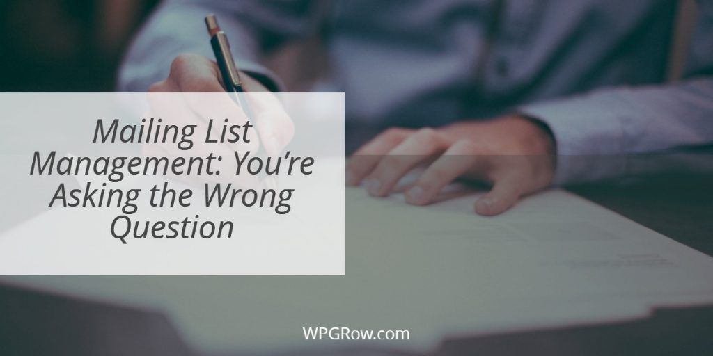 Mailing List Management You're Asking the Wrong Question -