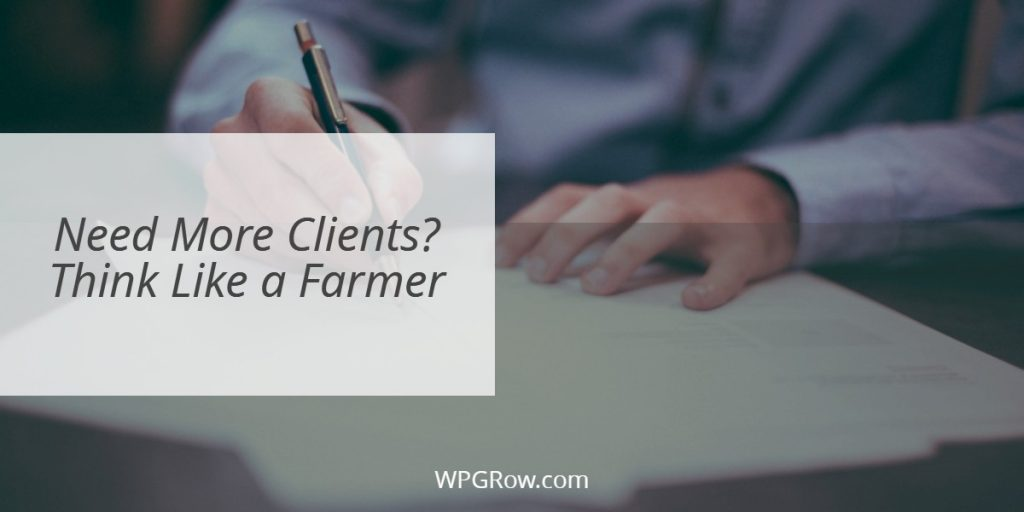 Need More Clients Think Like a Farmer -