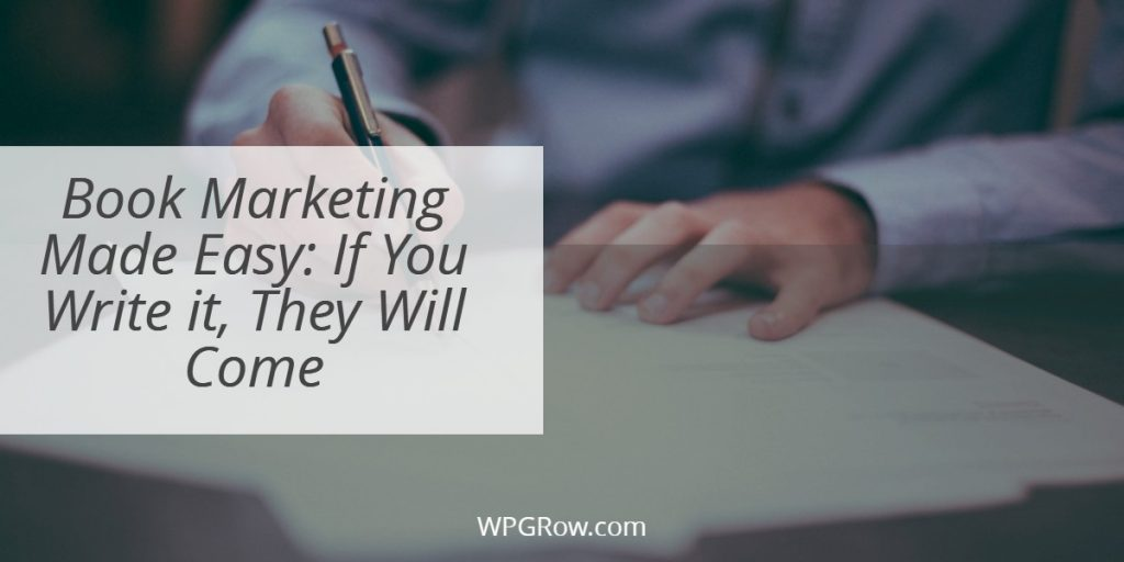 Book Marketing Made Easy If You Write it They Will Come -