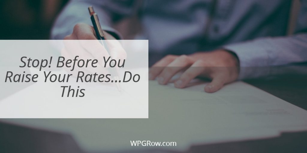 Stop Before You Raise Your Rates...Do This -