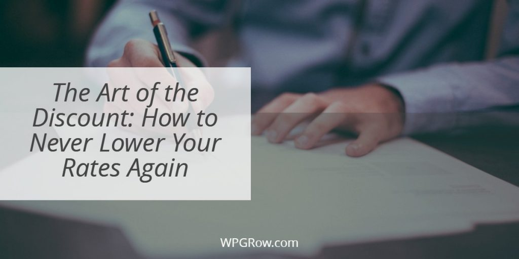 The Art of the Discount How to Never Lower Your Rates Again -