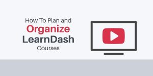 How To Plan & Organize LearnDash Courses