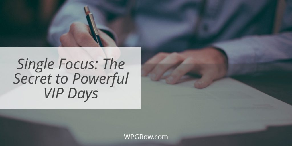 Single Focus  The Secret to Powerful VIP Days -
