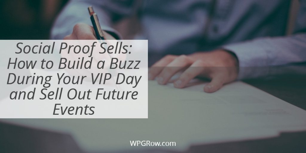 Social Proof Sells How to Build a Buzz During Your VIP Day and Sell Out Future Events -