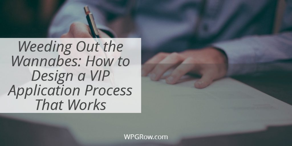 Weeding Out the Wannabes How to Design a VIP Application Process That Works -