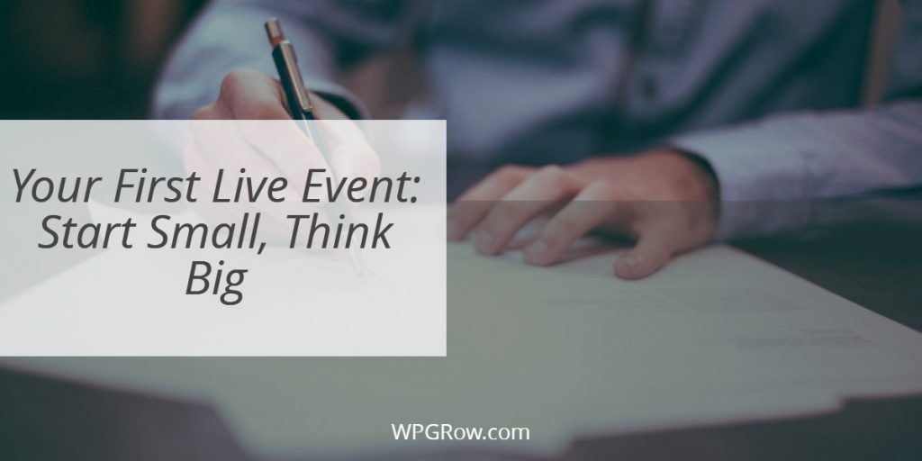 Your First Live Event Start Small Think Big -