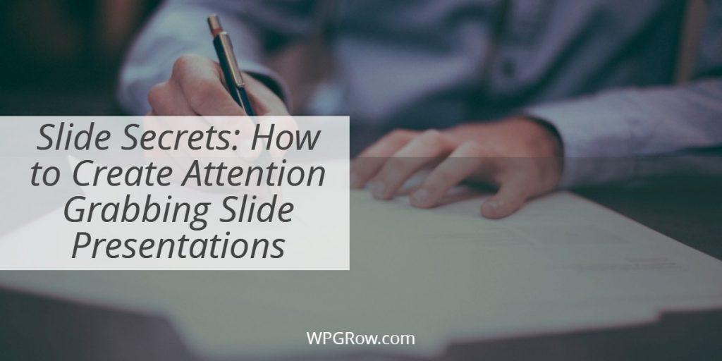 Slide Secrets How to Create Attention Grabbing Slide Presentations -