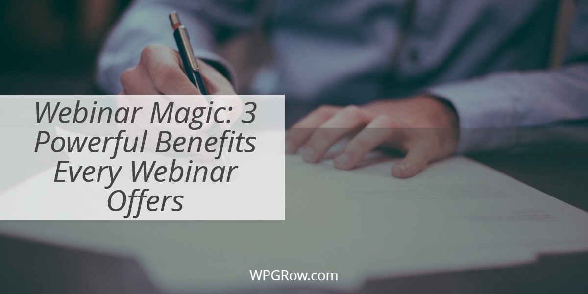 Webinar Magic 3 Powerful Benefits Every Webinar OffersWebinar Magic 3 Powerful Benefits Every Webinar Offers -