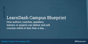 LearnDash Campus Blueprint Course Module 3